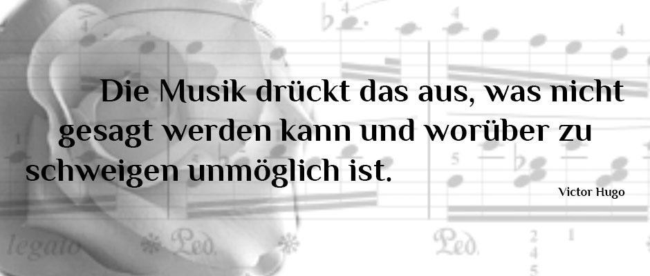 Die Musik drückt das aus, was nicht gesagt werden kann und worüber zu schweigen unmöglich ist.